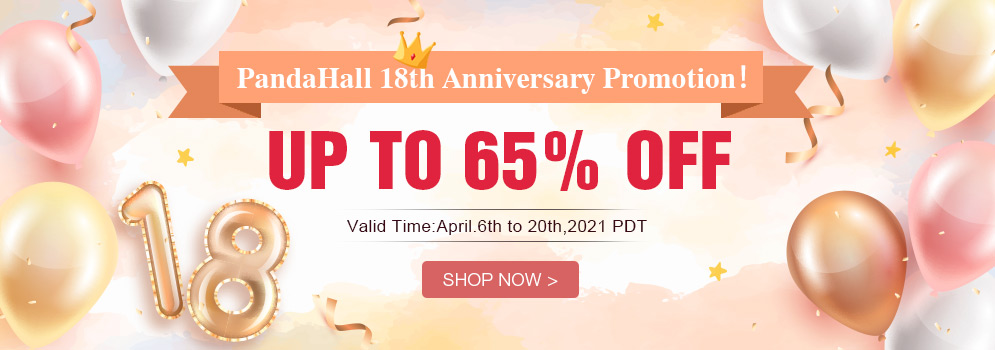 PandaHall 18th Anniversary Promotion!Up to 65% OFF