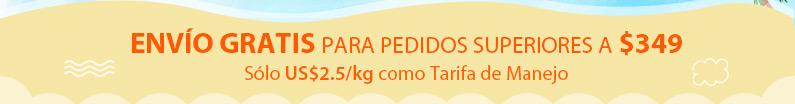 Envío Gratis para pedidos superiores a $349 Sólo US$2.5/kg como Tarifa de Manejo