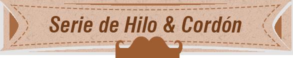 Serie de Hilo & Cordón